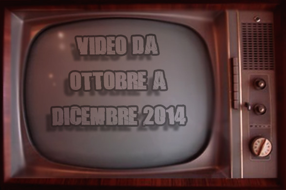 Video da ottobre a dicembre 2014
